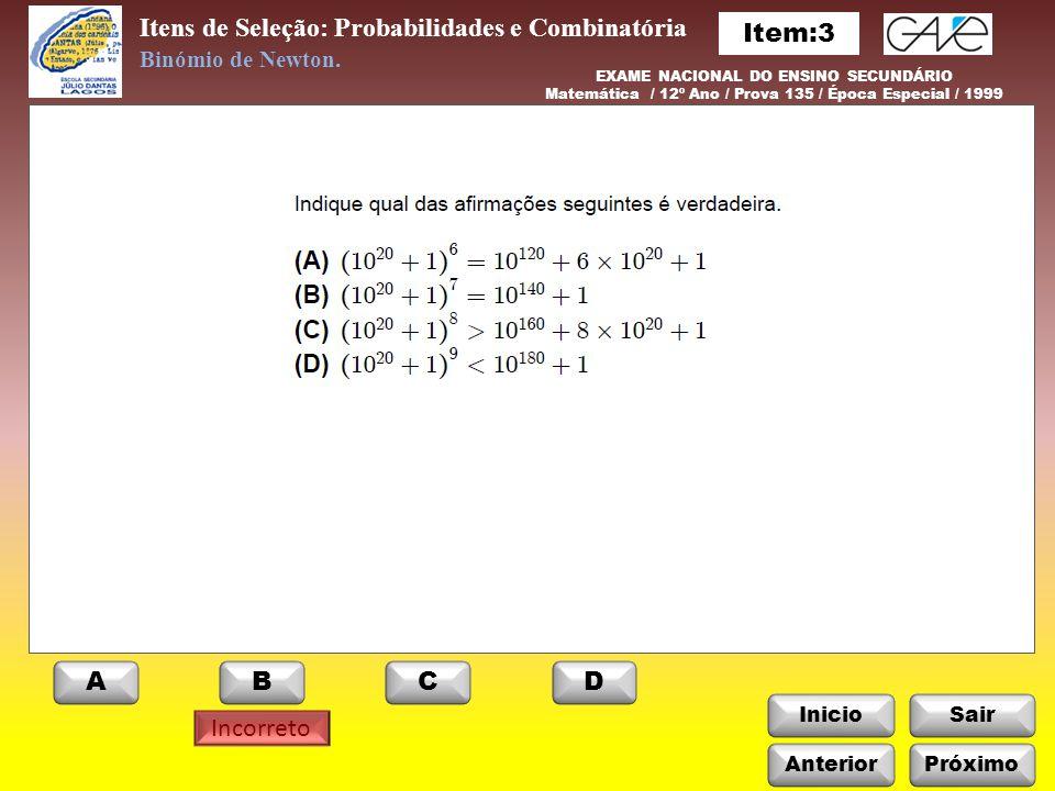 InicioSair Itens de Seleção: Probabilidades e Combinatória Incorreto Binómio de Newton. EXAME NACIONAL DO ENSINO SECUNDÁRIO Matemática / 12º Ano / Pro