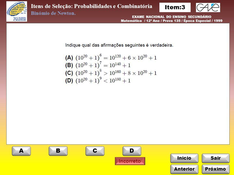 InicioSair Itens de Seleção: Probabilidades e Combinatória Incorreto Anterior Binómio de Newton. EXAME NACIONAL DO ENSINO SECUNDÁRIO Matemática / 12º