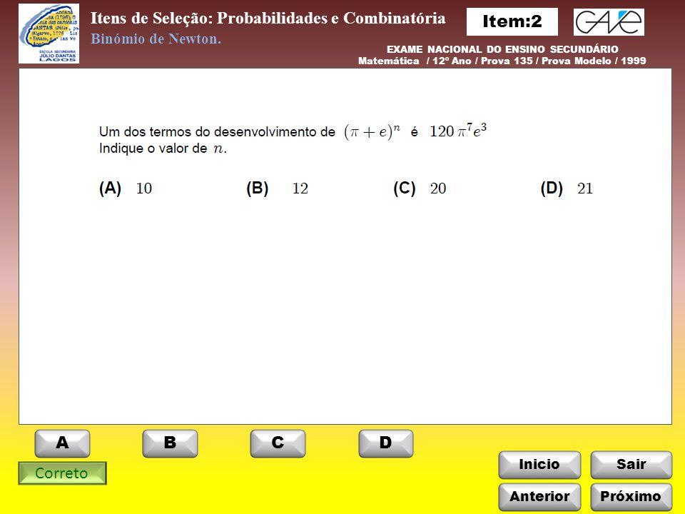 InicioSair Itens de Seleção: Probabilidades e Combinatória Binómio de Newton. EXAME NACIONAL DO ENSINO SECUNDÁRIO Matemática / 12º Ano / Prova 135 / P