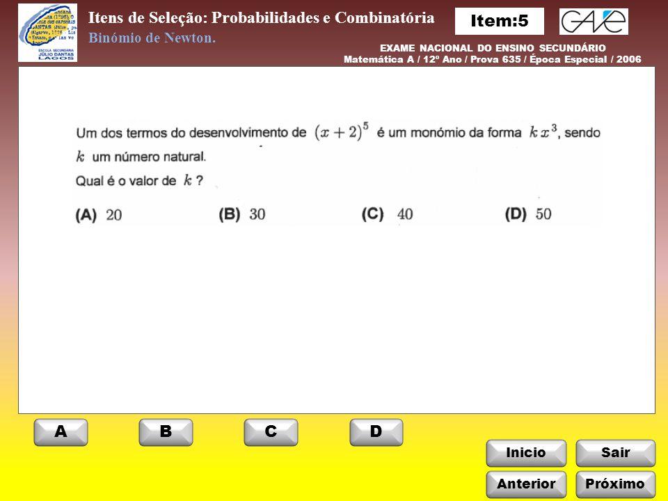 InicioSair Anterior ABCD Próximo Itens de Seleção: Probabilidades e Combinatória Binómio de Newton. EXAME NACIONAL DO ENSINO SECUNDÁRIO Matemática A /