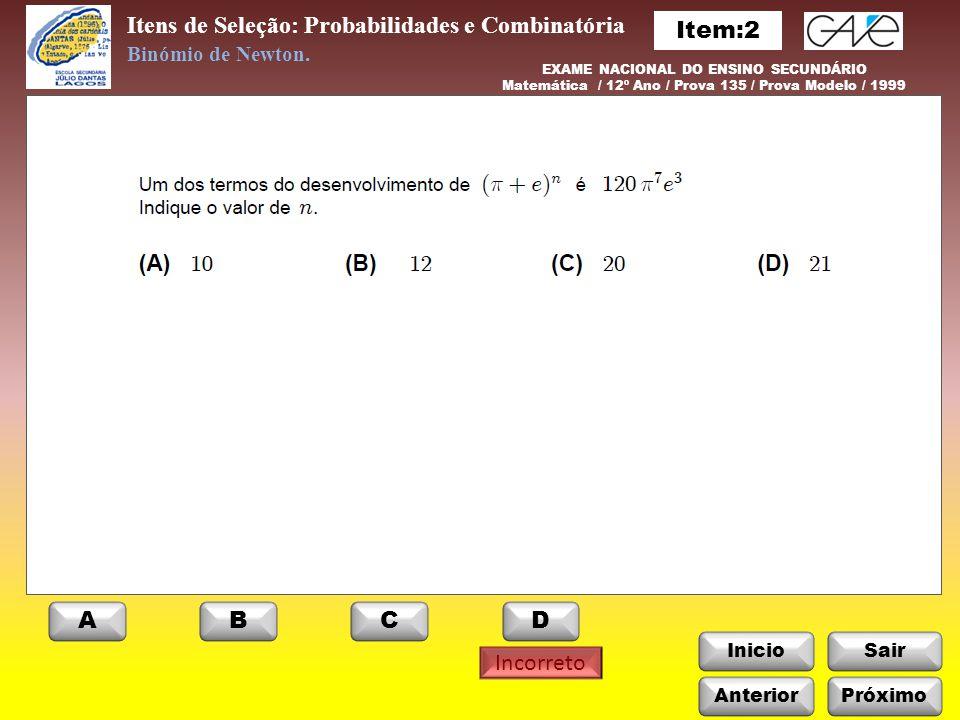 InicioSair Anterior Itens de Seleção: Probabilidades e Combinatória Incorreto Binómio de Newton. EXAME NACIONAL DO ENSINO SECUNDÁRIO Matemática / 12º