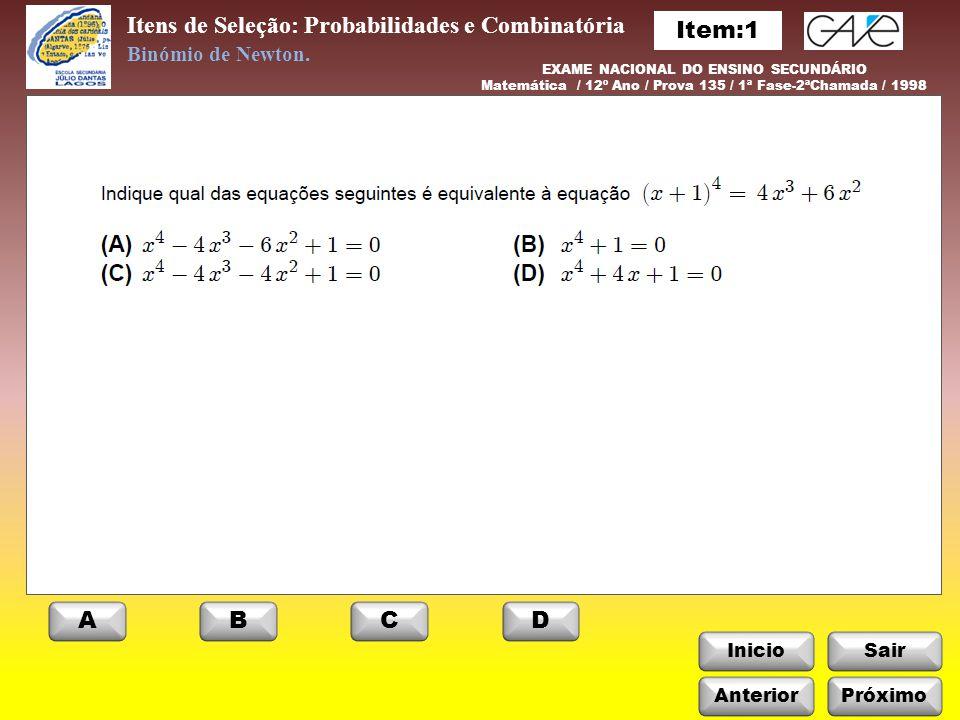 InicioSair ABCD Próximo Itens de Seleção: Probabilidades e Combinatória Binómio de Newton. EXAME NACIONAL DO ENSINO SECUNDÁRIO Matemática / 12º Ano /