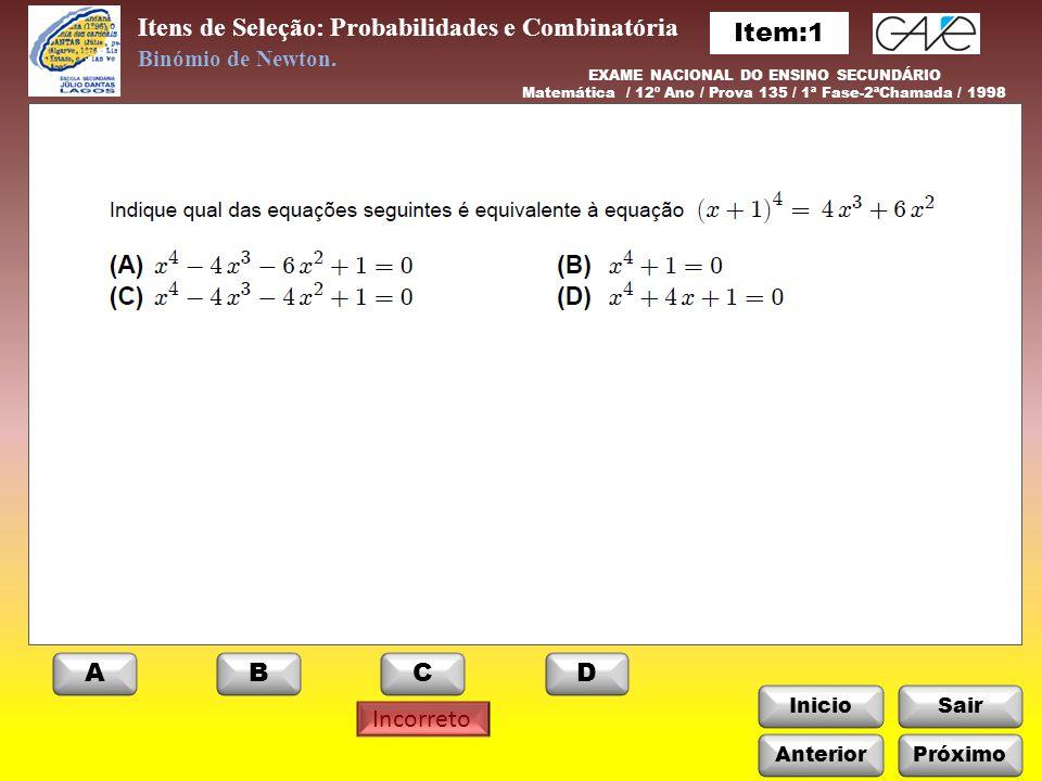 InicioSair Incorreto Itens de Seleção: Probabilidades e Combinatória Binómio de Newton. EXAME NACIONAL DO ENSINO SECUNDÁRIO Matemática / 12º Ano / Pro