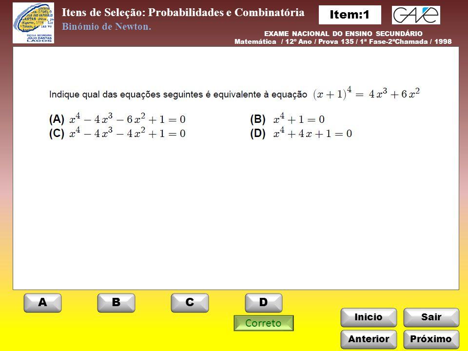 InicioSair Itens de Seleção: Probabilidades e Combinatória Anterior Binómio de Newton. EXAME NACIONAL DO ENSINO SECUNDÁRIO Matemática / 12º Ano / Prov