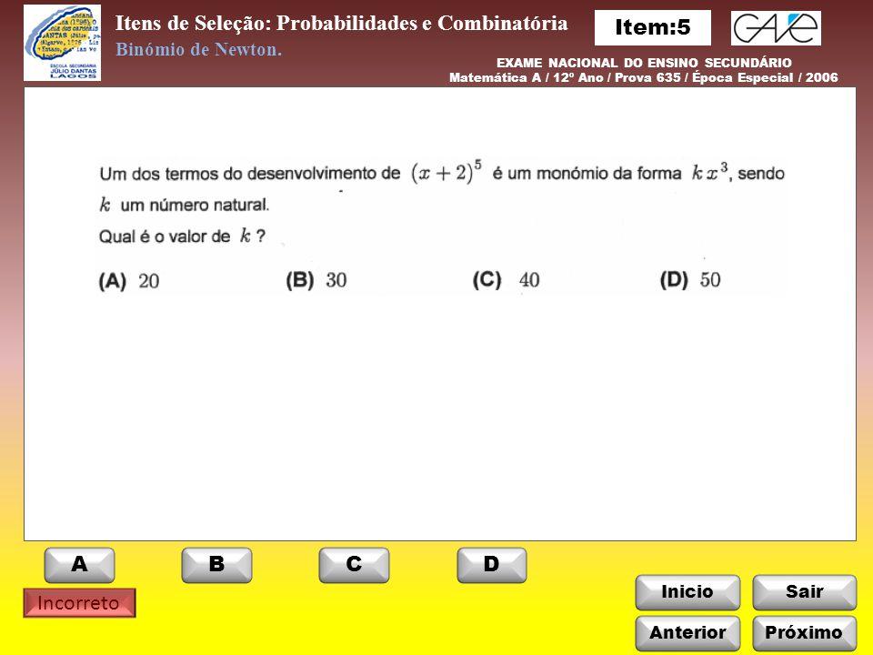 InicioSair Incorreto Itens de Seleção: Probabilidades e Combinatória Anterior ABCD Binómio de Newton. EXAME NACIONAL DO ENSINO SECUNDÁRIO Matemática A
