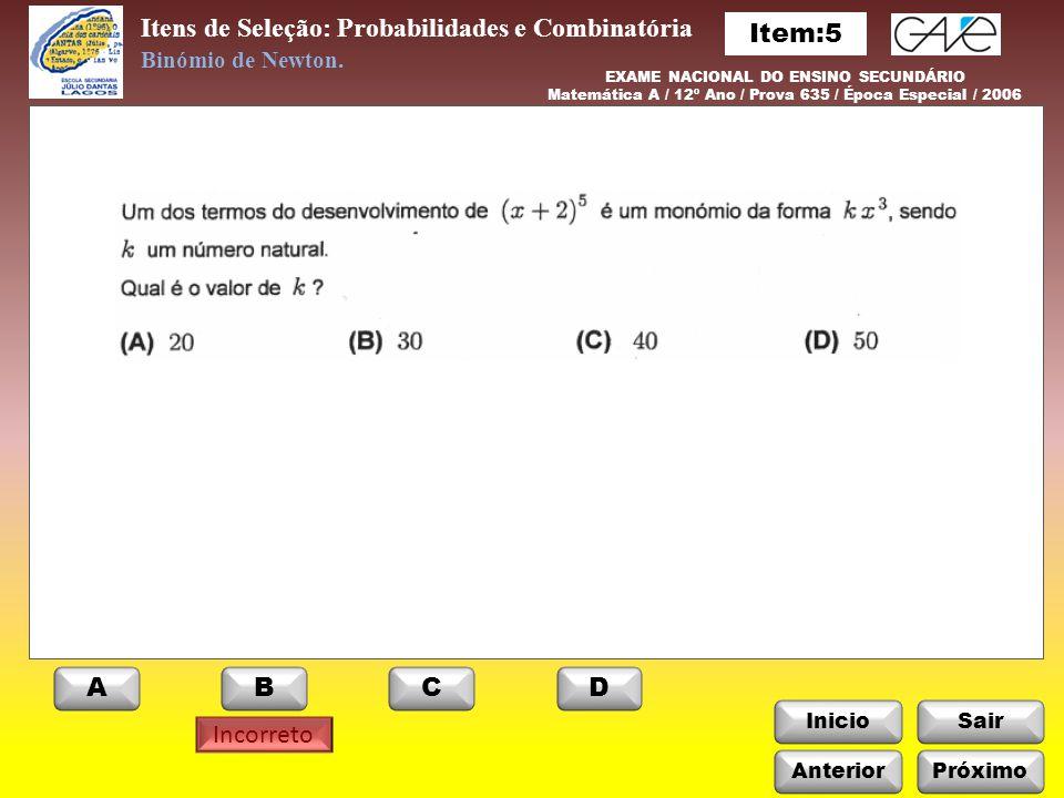 InicioSair Itens de Seleção: Probabilidades e Combinatória Anterior ABCD Binómio de Newton. EXAME NACIONAL DO ENSINO SECUNDÁRIO Matemática A / 12º Ano