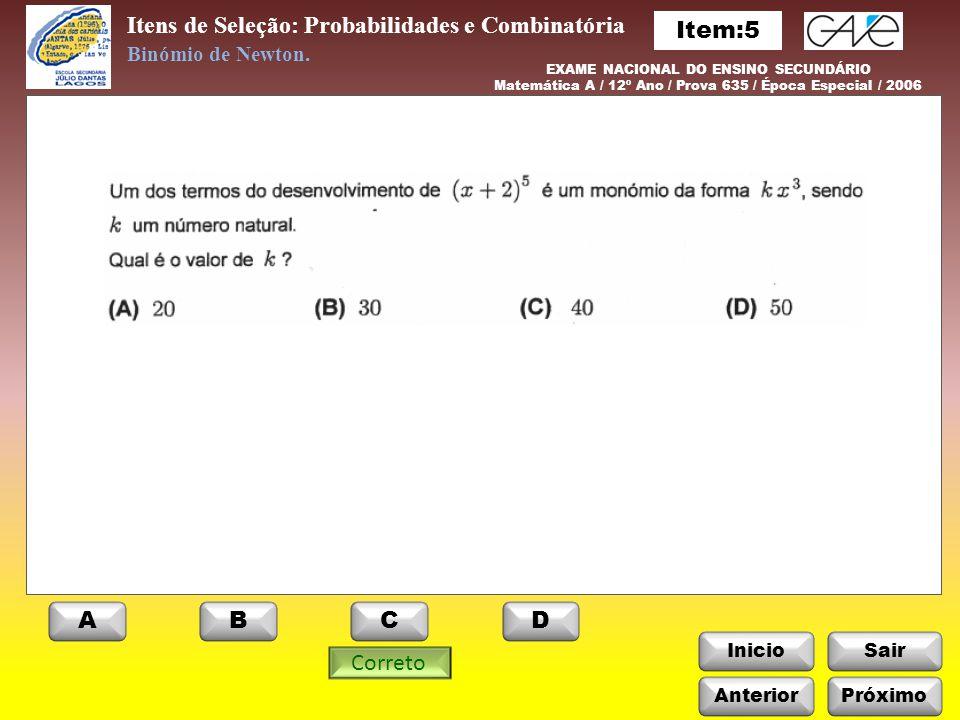 InicioSair Incorreto Itens de Seleção: Probabilidades e Combinatória Anterior ABCD Binómio de Newton.