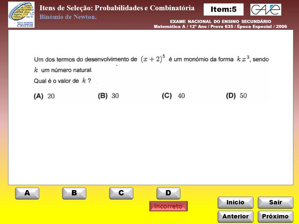 InicioSair Próximo ABCD Itens de Seleção: Probabilidades e Combinatória Binómio de Newton.