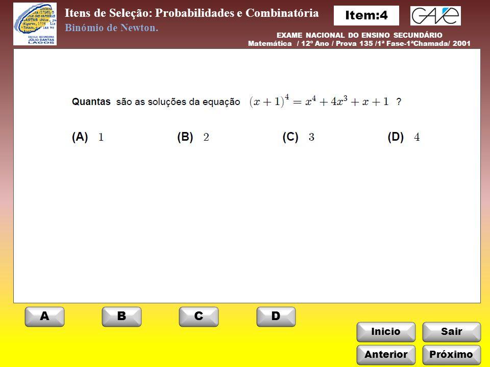 Itens de Seleção: Probabilidades e Combinatória InicioSair AnteriorPróximo ABCD Binómio de Newton. EXAME NACIONAL DO ENSINO SECUNDÁRIO Matemática / 12