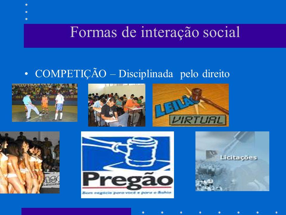 Formas de interação social COOPERAÇÃO – Favorecida ou otimizada pelo direito.