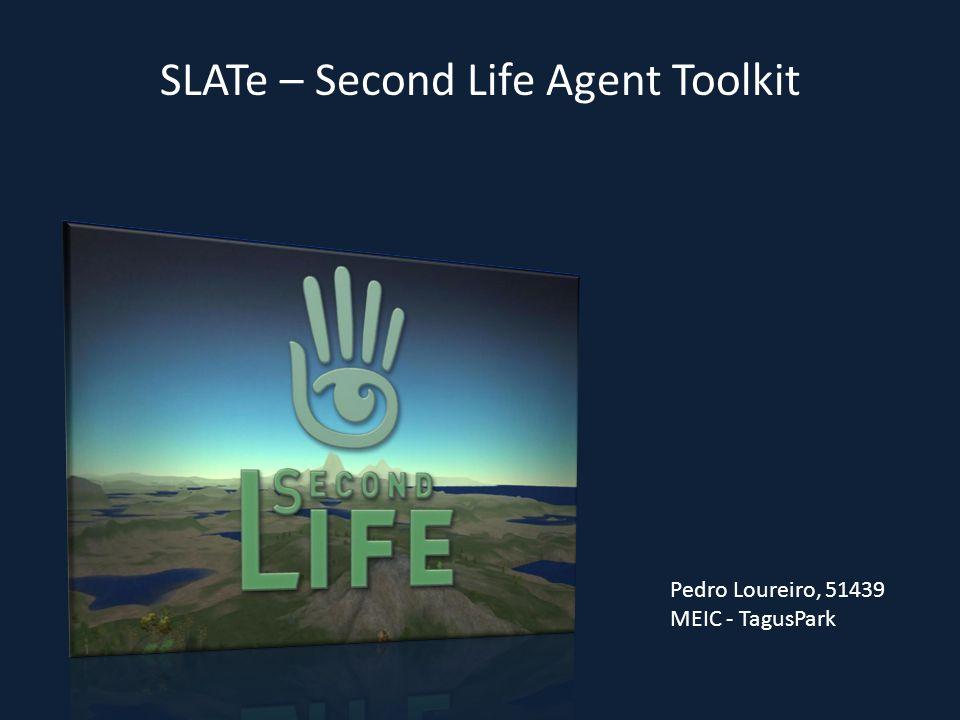 SLATe – Second Life Agent Toolkit Pedro Loureiro, 51439 MEIC - TagusPark