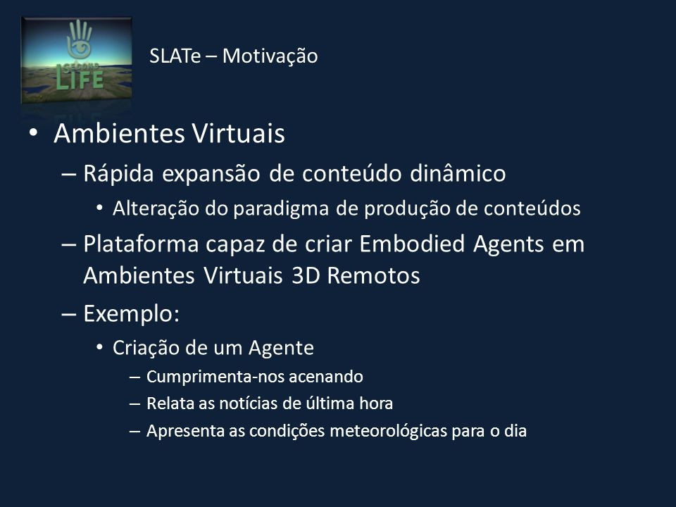 Ambientes Virtuais – Rápida expansão de conteúdo dinâmico Alteração do paradigma de produção de conteúdos – Plataforma capaz de criar Embodied Agents