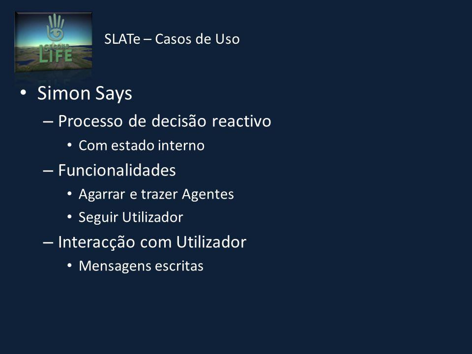 Simon Says – Processo de decisão reactivo Com estado interno – Funcionalidades Agarrar e trazer Agentes Seguir Utilizador – Interacção com Utilizador Mensagens escritas SLATe – Casos de Uso