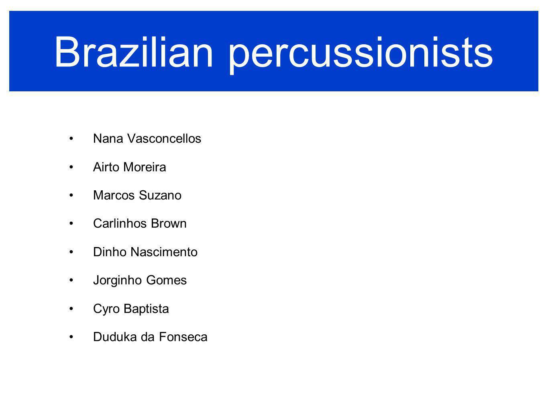 Brazilian percussionists Nana Vasconcellos Airto Moreira Marcos Suzano Carlinhos Brown Dinho Nascimento Jorginho Gomes Cyro Baptista Duduka da Fonseca