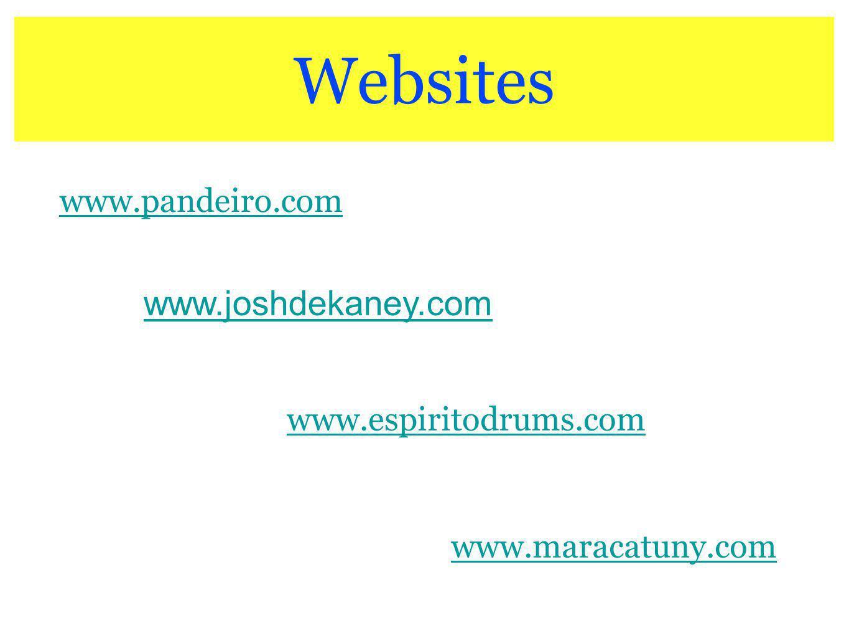 Websites www.joshdekaney.com www.pandeiro.com www.espiritodrums.com www.maracatuny.com