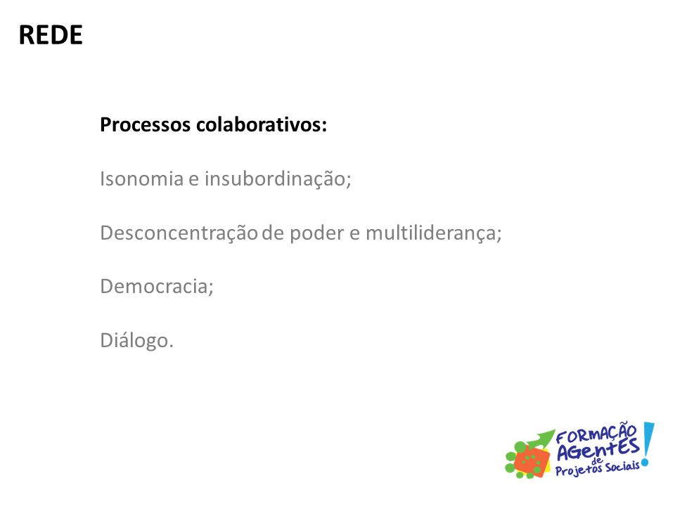 Processos colaborativos: Isonomia e insubordinação; Desconcentração de poder e multiliderança; Democracia; Diálogo.