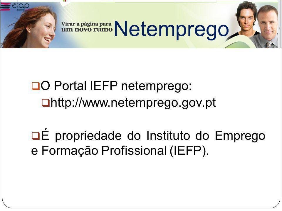  O Portal IEFP netemprego:  http://www.netemprego.gov.pt  É propriedade do Instituto do Emprego e Formação Profissional (IEFP).
