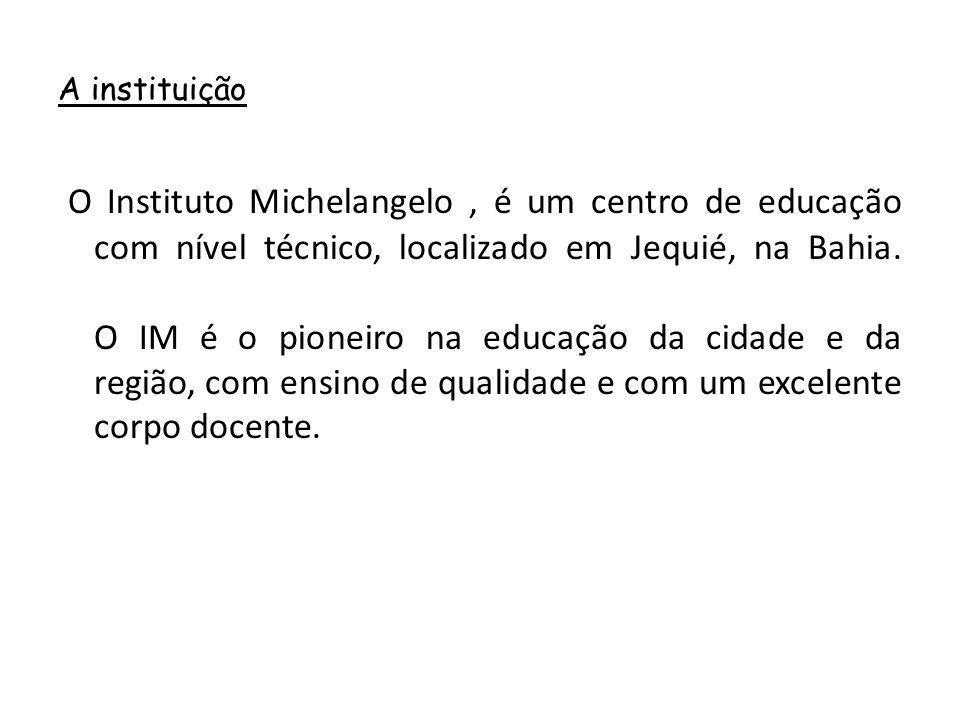 A instituição O Instituto Michelangelo, é um centro de educação com nível técnico, localizado em Jequié, na Bahia.
