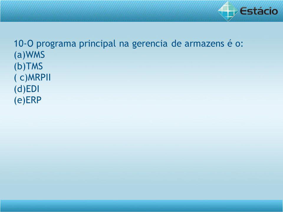 10-O programa principal na gerencia de armazens é o: (a)WMS (b)TMS ( c)MRPII (d)EDI (e)ERP