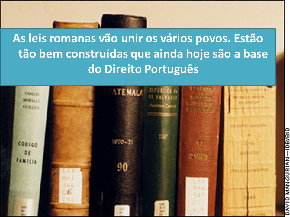 As leis romanas vão unir os vários povos. Estão tão bem construídas que ainda hoje são a base do Direito Português