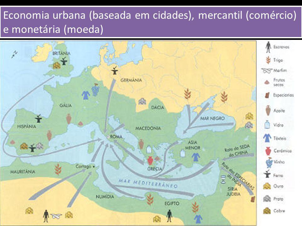 A Economia Romana p. 90 Economia urbana (baseada em cidades), mercantil (comércio) e monetária (moeda)