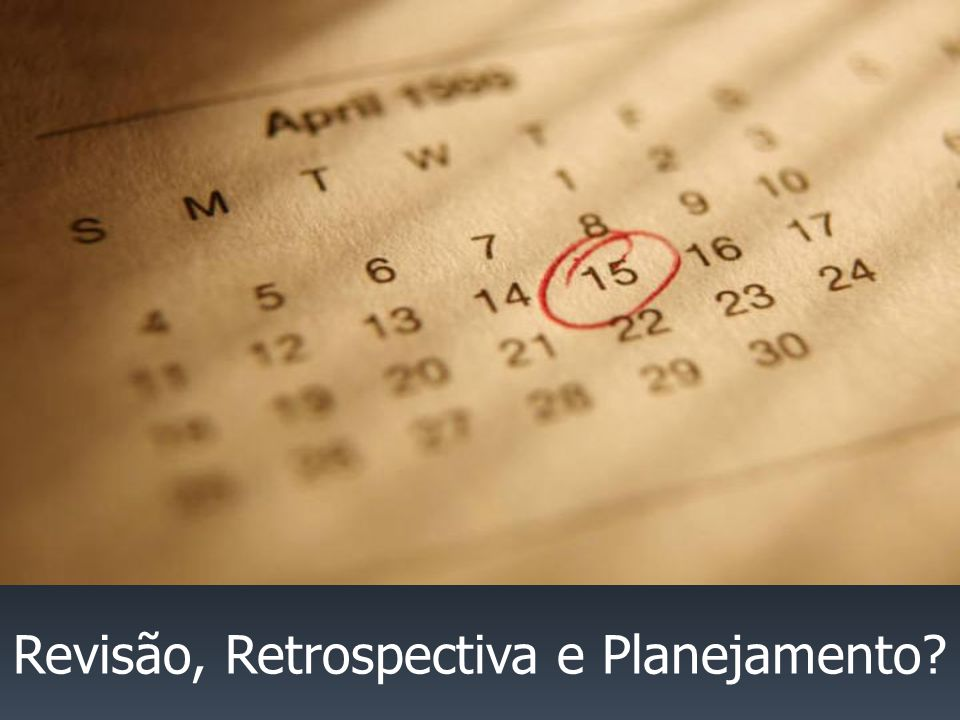 Revisão, Retrospectiva e Planejamento