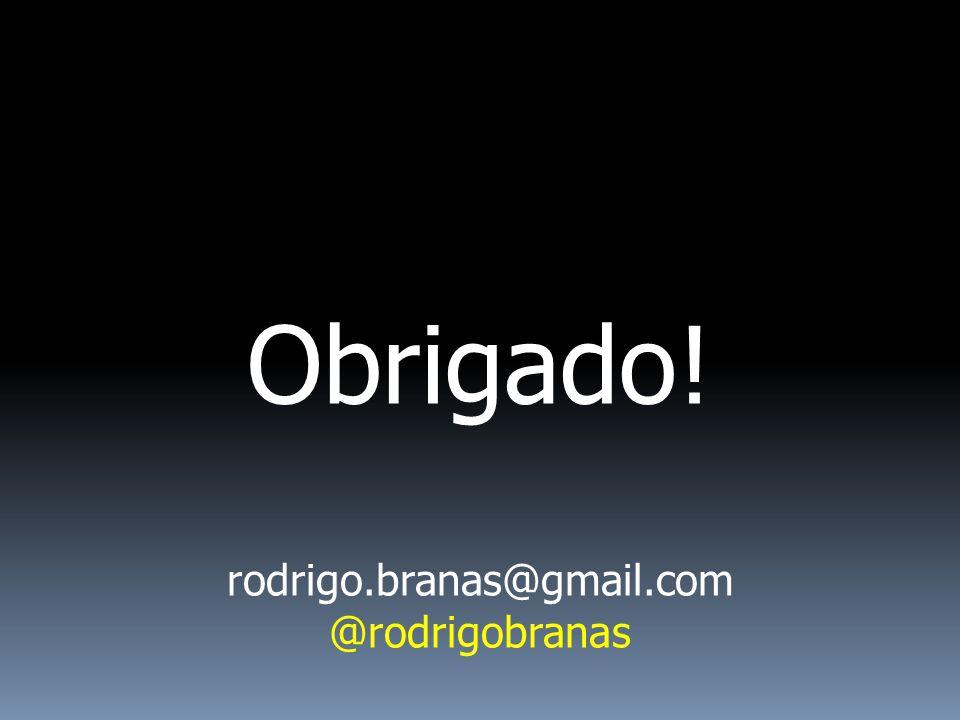 Obrigado! rodrigo.branas@gmail.com @rodrigobranas