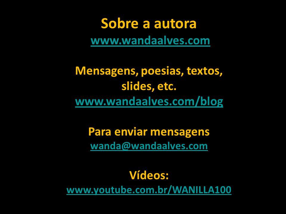 Sobre a autora www.wandaalves.com Mensagens, poesias, textos, slides, etc.
