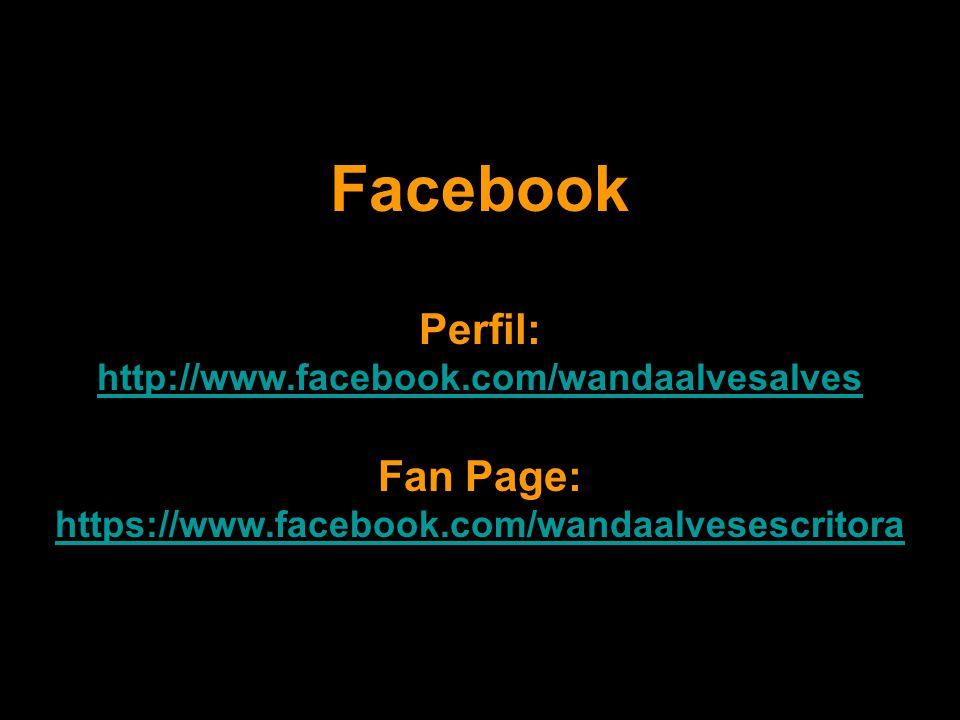 Facebook Perfil: http://www.facebook.com/wandaalvesalves Fan Page: https://www.facebook.com/wandaalvesescritora