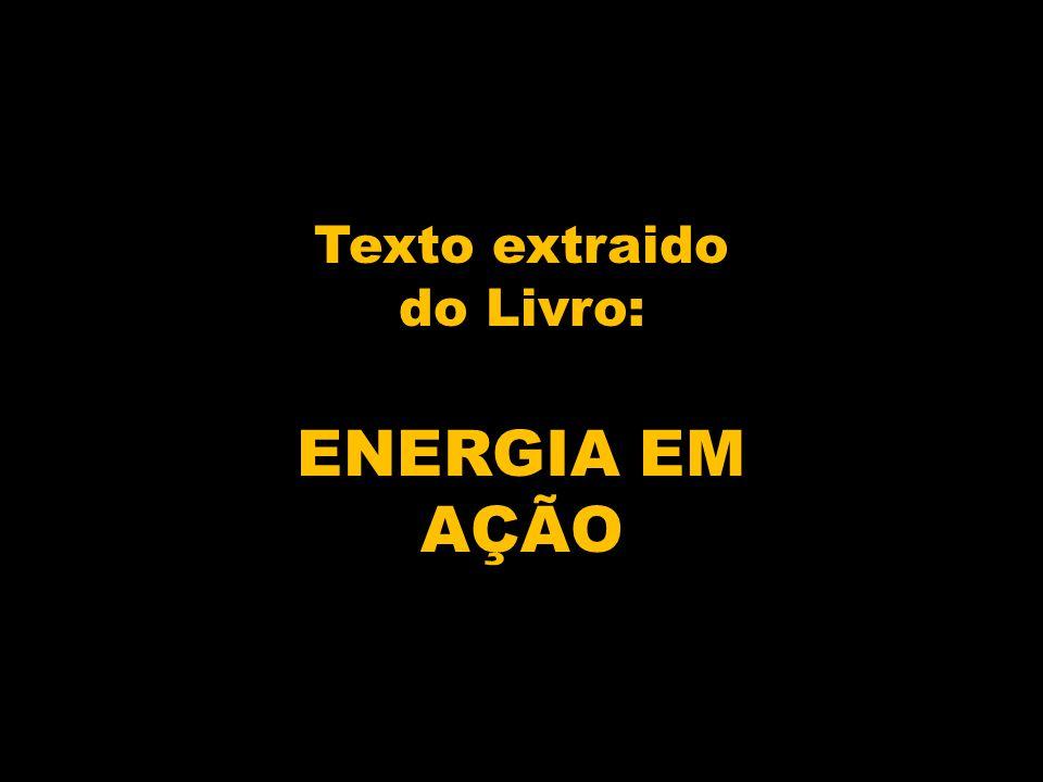 Texto extraido do Livro: ENERGIA EM AÇÃO