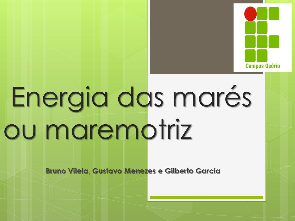 Energia das marés ou maremotriz Bruno Vilela, Gustavo Menezes e Gilberto Garcia