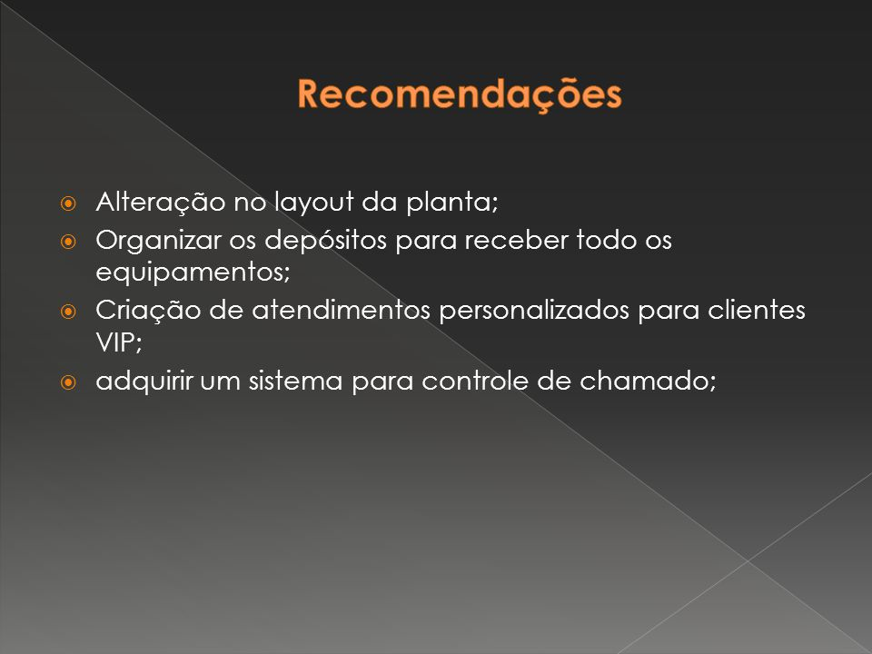  Alteração no layout da planta;  Organizar os depósitos para receber todo os equipamentos;  Criação de atendimentos personalizados para clientes VI