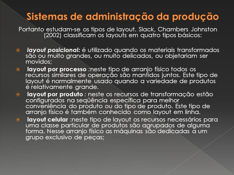 Portanto estudam-se os tipos de layout. Slack, Chambers Johnston (2002) classificam os layouts em quatro tipos básicos:  layout posicional: é utiliza