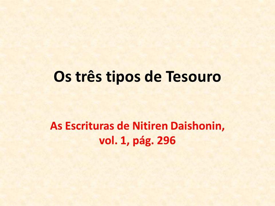 Os três tipos de Tesouro As Escrituras de Nitiren Daishonin, vol. 1, pág. 296