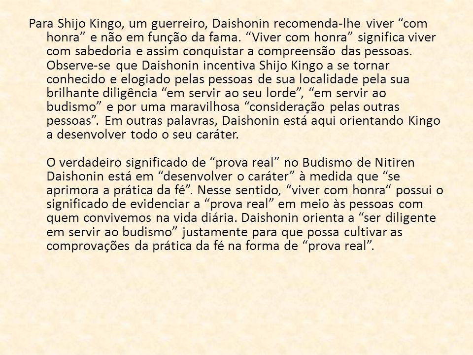 """Para Shijo Kingo, um guerreiro, Daishonin recomenda-lhe viver """"com honra"""" e não em função da fama. """"Viver com honra"""" significa viver com sabedoria e a"""