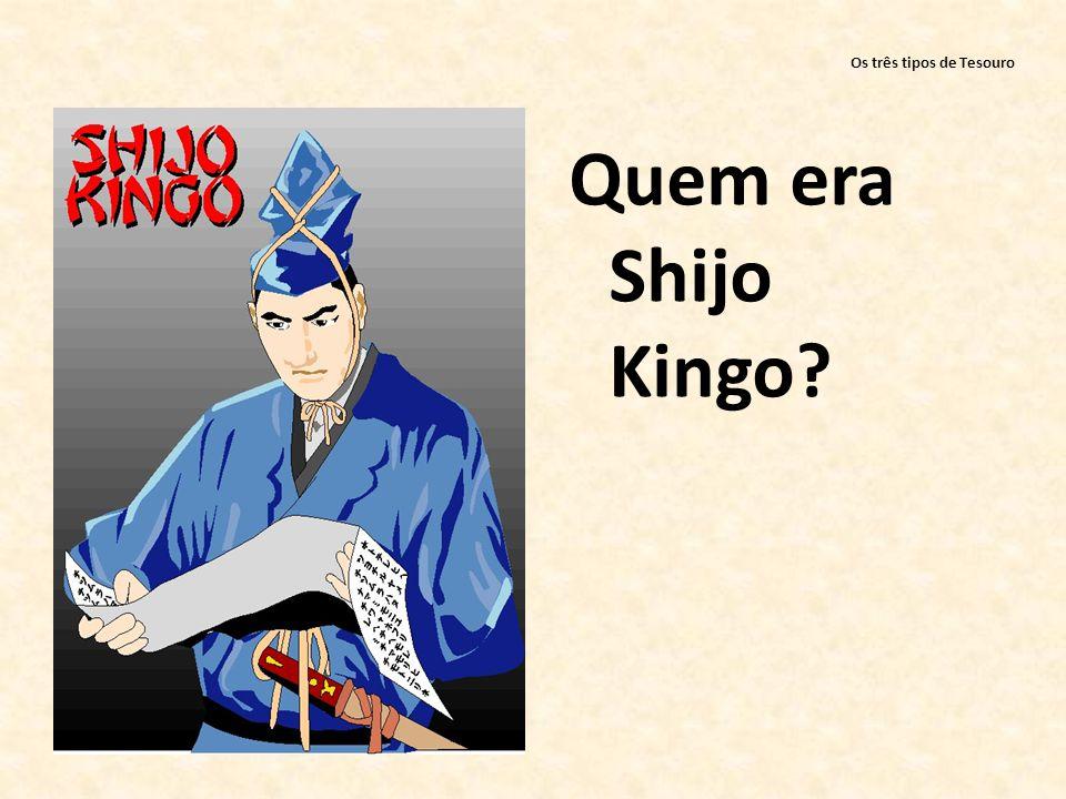 Os três tipos de Tesouro Quem era Shijo Kingo?