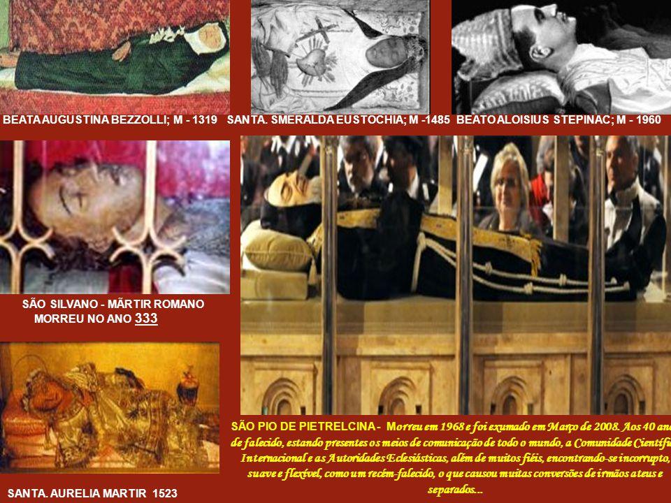 A maioria dos corpos incorruptos dos Santos san- gram se lhes for cortada qualquer parte dos seus restos, não obstante os séculos passados após a sua