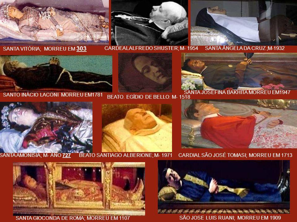 SÃO RAFAEL GUIZAR MORREU EM1938 ; SANTA. CLARA DE MONTEFALCO 1308; STA. CATALINA LABOURE MORREU EM 1876 STA. IMELDA LAMBERTINI 1333 ; PTA. JACINTA DE