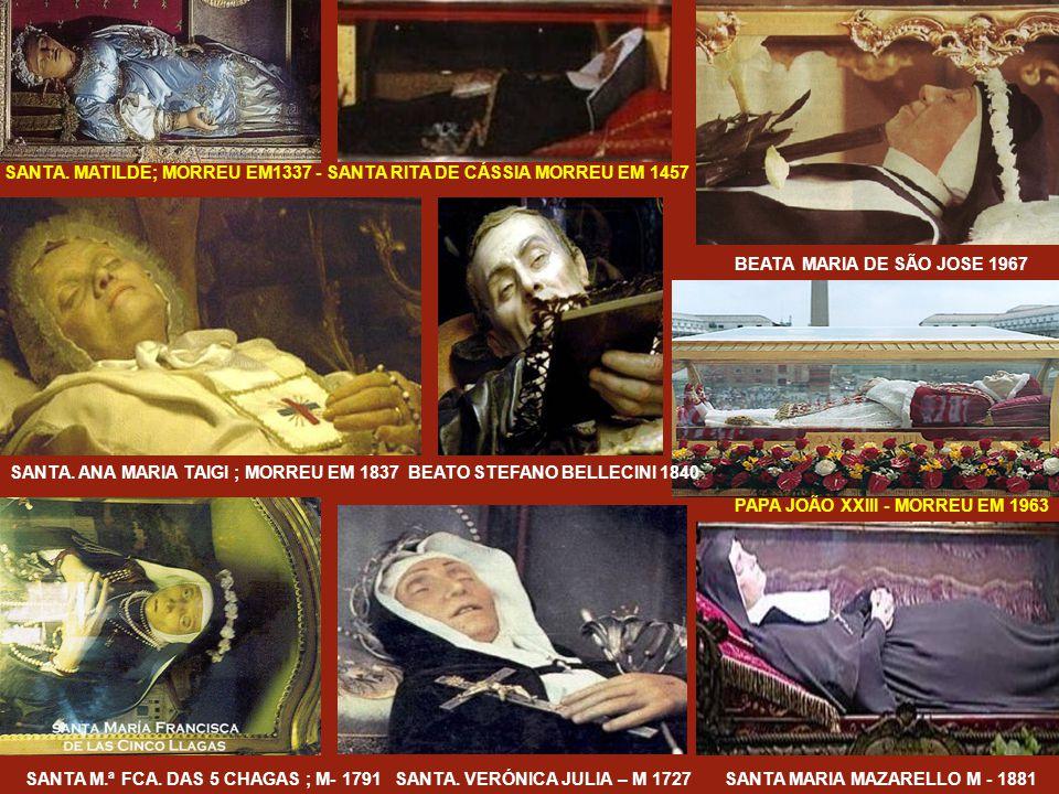 A maioria dos corpos incorruptos dos Santos san- gram se lhes for cortada qualquer parte dos seus restos, não obstante os séculos passados após a sua morte, como é o caso de Santa Teresa D´Ávila.