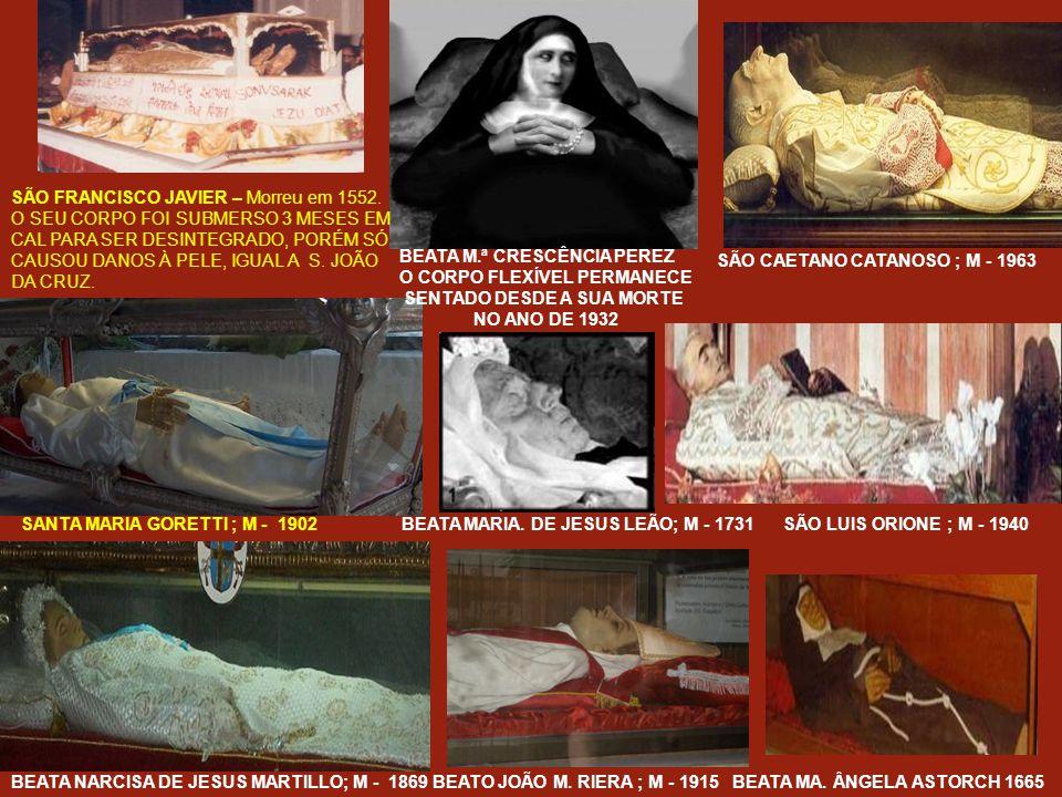 SANTA. MATILDE; MORREU EM1337 - SANTA RITA DE CÁSSIA MORREU EM 1457 SANTA. ANA MARIA TAIGI ; MORREU EM 1837 BEATO STEFANO BELLECINI 1840 BEATA MARIA D