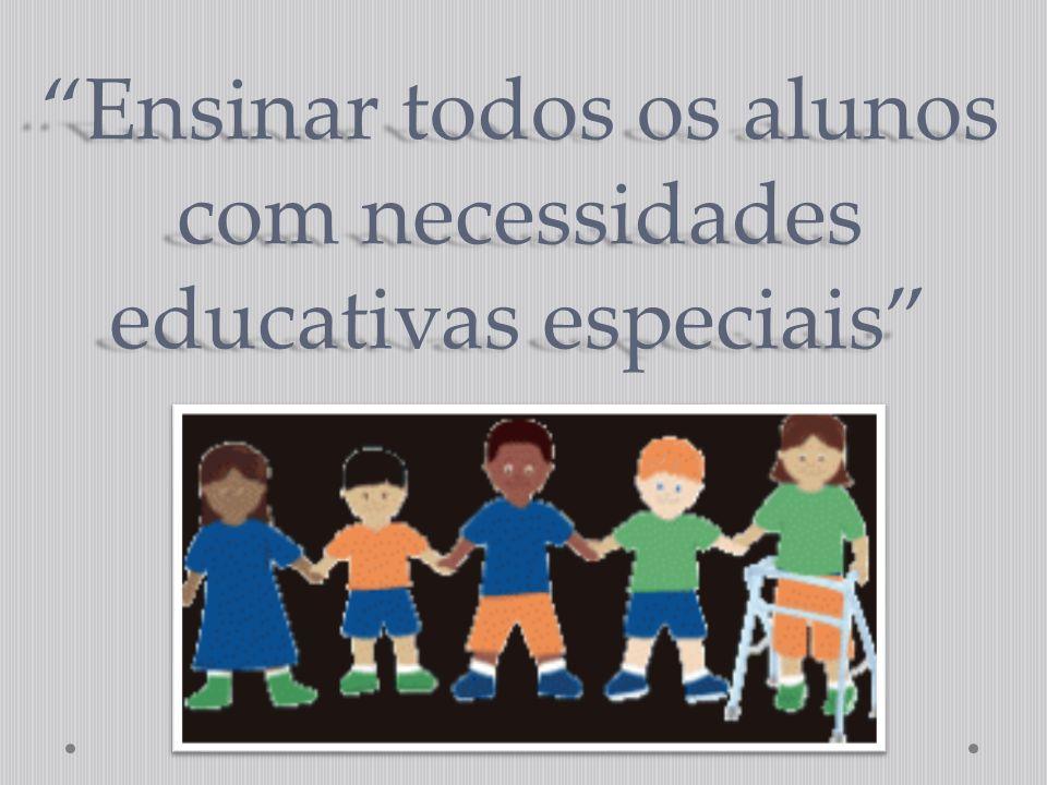 """""""Ensinar todos os alunos com necessidades educativas especiais"""""""