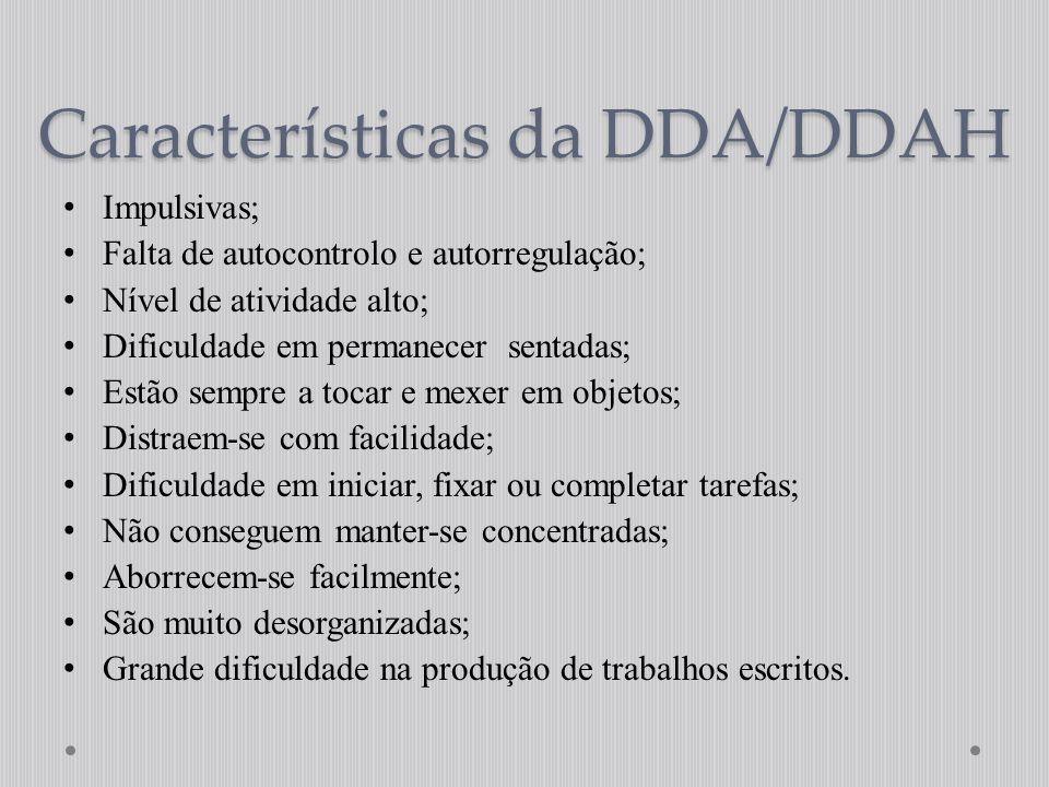 Características da DDA/DDAH Impulsivas; Falta de autocontrolo e autorregulação; Nível de atividade alto; Dificuldade em permanecer sentadas; Estão sem