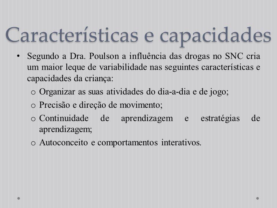 Características e capacidades Segundo a Dra. Poulson a influência das drogas no SNC cria um maior leque de variabilidade nas seguintes características