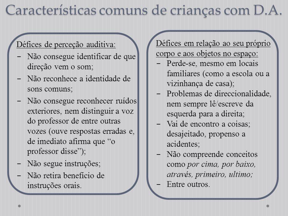 Características comuns de crianças com D.A. Défices de perceção auditiva:  Não consegue identificar de que direção vem o som;  Não reconhece a ident