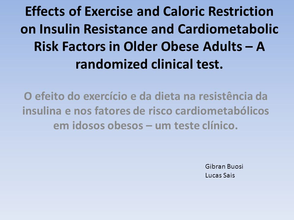 Effects of Exercise and Caloric Restriction on Insulin Resistance and Cardiometabolic Risk Factors in Older Obese Adults – A randomized clinical test.