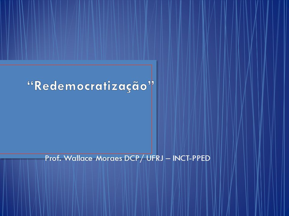 Prof. Wallace Moraes DCP/ UFRJ – INCT-PPED