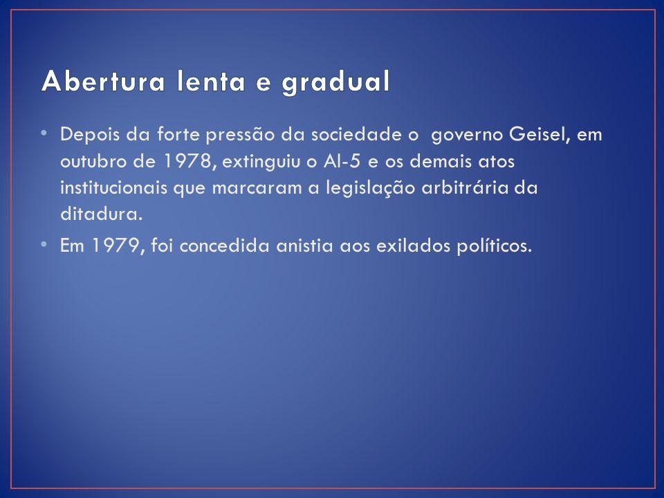 Depois da forte pressão da sociedade o governo Geisel, em outubro de 1978, extinguiu o AI-5 e os demais atos institucionais que marcaram a legislação