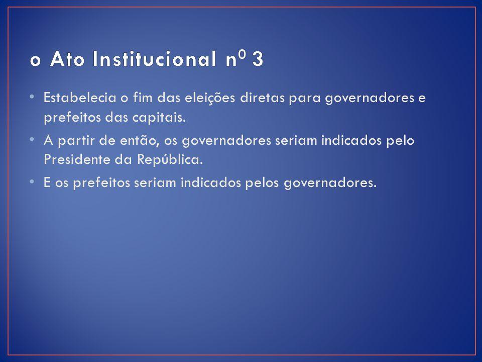 Estabelecia o fim das eleições diretas para governadores e prefeitos das capitais. A partir de então, os governadores seriam indicados pelo Presidente