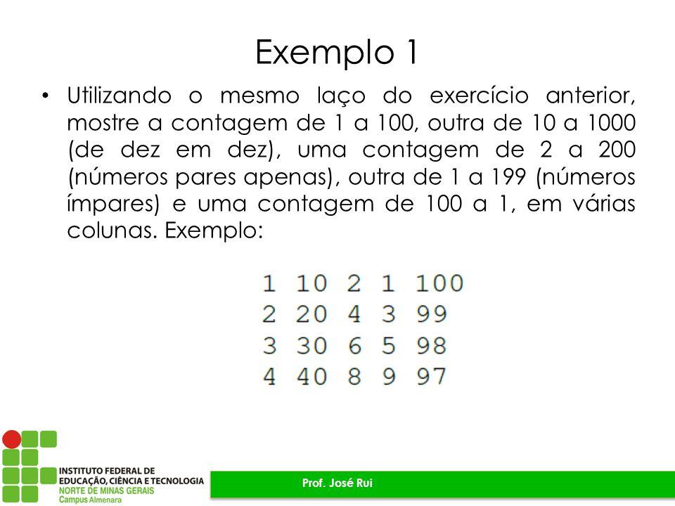 Exemplo 1 Utilizando o mesmo laço do exercício anterior, mostre a contagem de 1 a 100, outra de 10 a 1000 (de dez em dez), uma contagem de 2 a 200 (nú