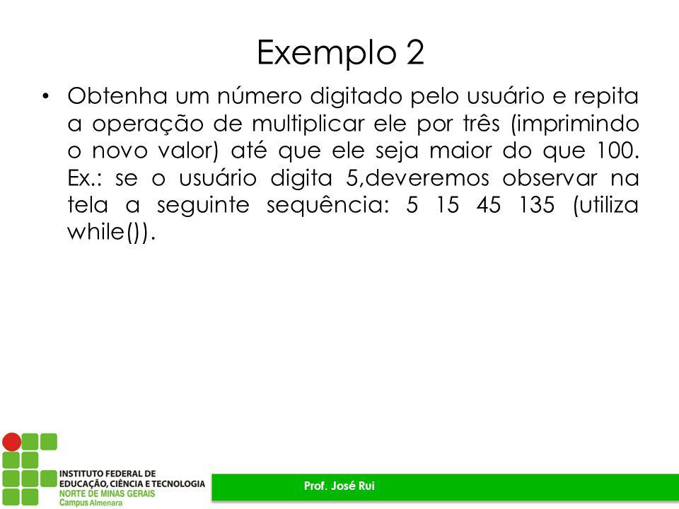 Exemplo 2 Obtenha um número digitado pelo usuário e repita a operação de multiplicar ele por três (imprimindo o novo valor) até que ele seja maior do